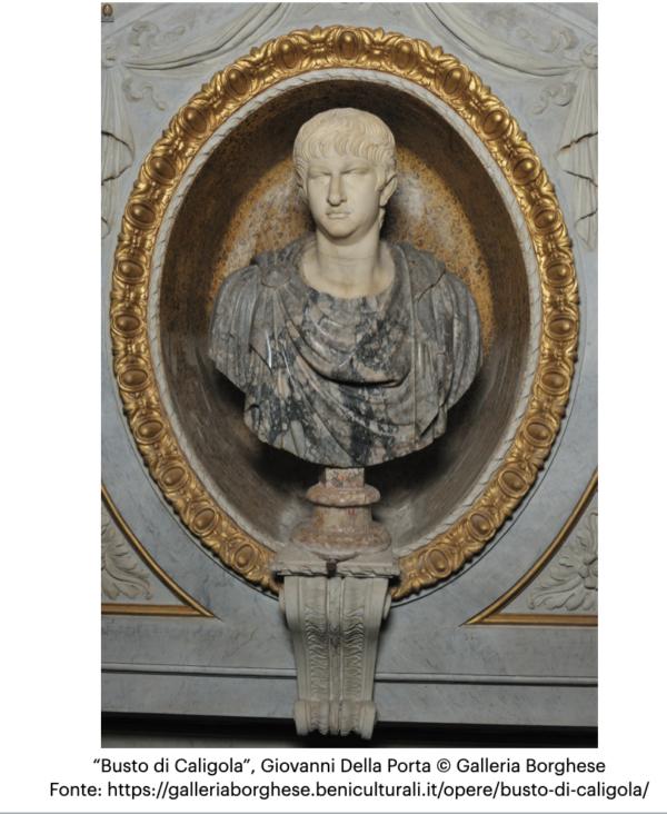 """""""Busto di Caligola"""", Giovanni Della Porta, © Galleria Borghese"""